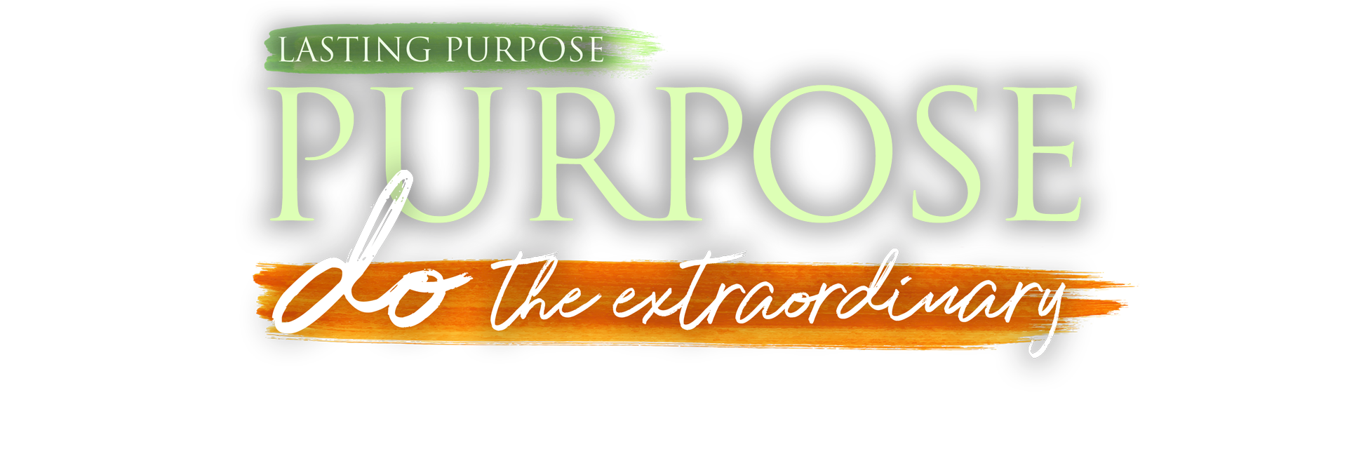 Lasting Purpose. To Do the Extraordinary
