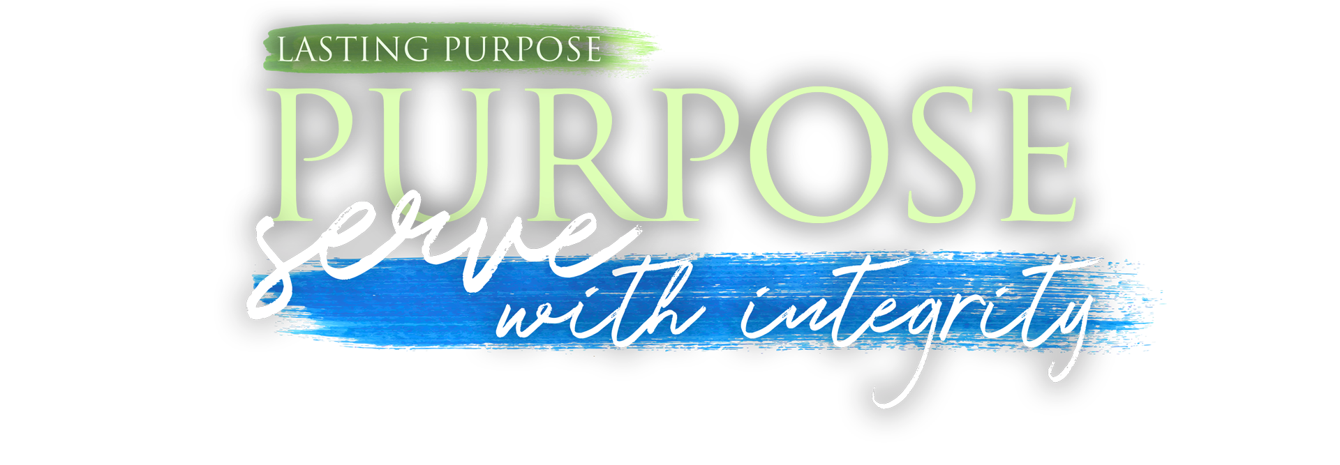 Lasting Purpose. Serve with Integrity